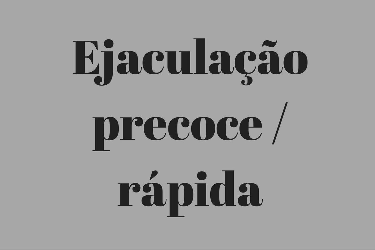 ejaculação precoce / rapida